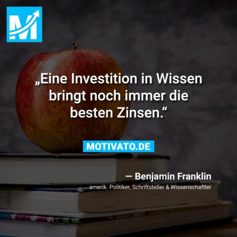 Eine Investition in Wissen bringt noch immer die besten Zinsen.