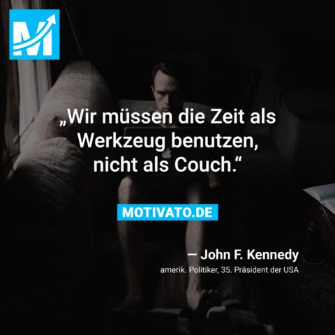 Wir müssen die Zeit als Werkzeug benutzen, nicht als Couch.