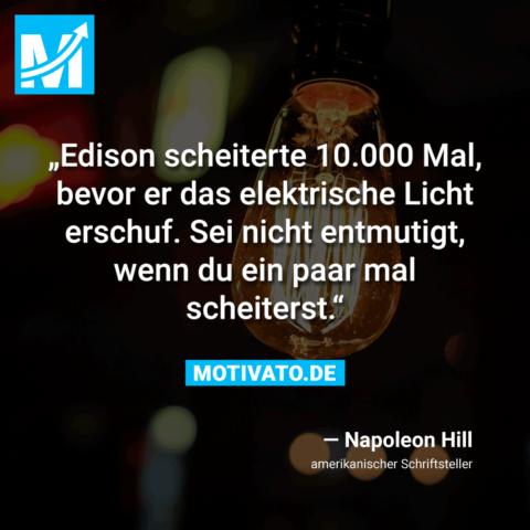 Edison scheiterte 10.000 Mal, bevor er das elektrische Licht erschuf. Sei nicht entmutigt, wenn du ein paar mal scheiterst.